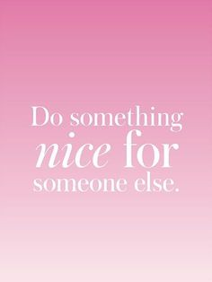 31 Small Tweaks to Make 2016 Awesome: Do something nice for someone else. | allure.com