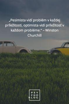 """""""Pesimista vidí problém v každej príležitosti, optimista vidí príležitosť v každom probléme."""" – Winston Churchill Winston Churchill, Optimism"""