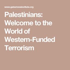 Palestinians: Welcome to the World of Western-Funded Terrorism