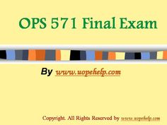 Confused and depressed about which tutorials to choose? Here is the tip. Try us and we guarantee that you will not have to look any further. We provide various homework help that you will find easy to understand. UopeHelp.com also provide OPS 571 Final Exam Latest University of Phoenix Tutoring, Entire course questions with answers and law, finance, economics and accounting homework help, discussion questions, Homework Assignment etc. Join us to be straight 'A' student.