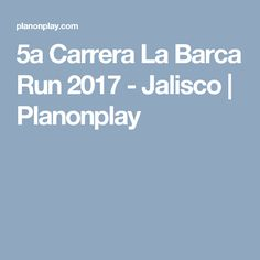 5a Carrera La Barca Run 2017 - Jalisco | Planonplay