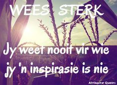 Wees sterk Afrikaanse Quotes, Inspirational Thoughts, Sayings, Words, Life, Bottle Caps, Brush Strokes, Blessings, South Africa