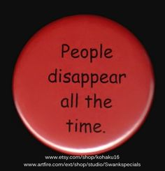 People disappear all the time.  | Swankspecials - Accessories on ArtFire