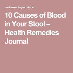 10 Causes of Blood in Your Stool – Health Remedies Journal