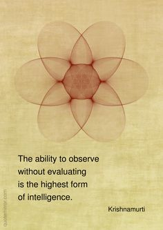 Repost 👁️🙏👁️The ability to observe without evaluating is the highest form of intelligence. ~ Jiddu Krishnamurti (more about… Spiritual Quotes, Wisdom Quotes, Me Quotes, Peace Quotes, Affirmation Quotes, Yoga Quotes, Namaste, Great Quotes, Inspirational Quotes