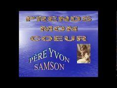 Prends mon coeur ... Père Yvon Samson