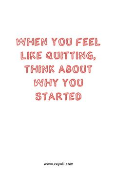 when you feel like quitting think about why you started  | quotes & zitate #ceyoli