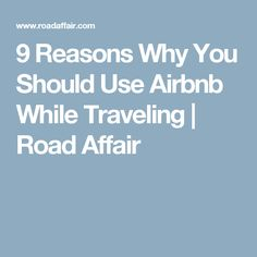 9 Reasons Why You Should Use Airbnb While Traveling | Road Affair