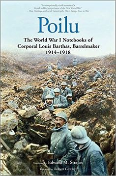 Poilu: The World War I Notebooks of Corporal Louis Barthas, Barrelmaker, 1914-1918: Louis Barthas, Robert Cowley, Rémy Cazals, Edward M. Strauss: 2015300212488: Books - Amazon.ca