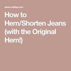 How to Hem/Shorten Jeans (with the Original Hem!)