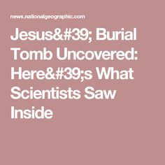 Jesus' Burial Tomb Uncovered: Here's What Scientists Saw Inside