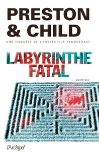 Labyrinthe fatal, Douglas Preston et Lincoln Child ~ Le Bouquinovore
