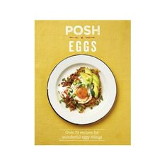 Posh Eggs Cookbook: Over 70 Recipes for Wonderful Eggy Things! Sunday Recipes, Egg Recipes, Summer Recipes, Gourmet Recipes, Omelette, Burritos, Eggs In Peppers, Egg Dish, How To Cook Eggs