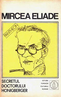 Mircea Eliade - Proză fantastică II (Secretul doctorului Honigberger; La ţigănci; Douăsprezece mii de capete de vite; Nopţi la Serampore) My Books, Facts, Reading, Bucharest, Alchemy, Lyrics, Modern History, Reading Books