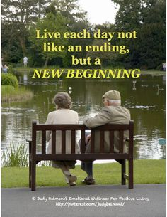 Live every day not like an ending, but a new beginning!