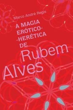 A magia erótico-herética de Rubem Alves