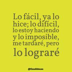 """""""Lo #Facil, ya lo hice; lo #Dificil, lo estoy haciendo y lo #Imposible, me…"""