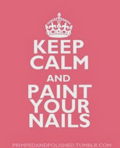 Keep Calm and Paint your Fingernails. Follow @ashersocrates for all your nail salon needs.