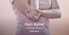 The cubital tunnel is located in the elbow and encases the ulnar nerve. Compression of this nerve can cause pain, but certain exercises can help.