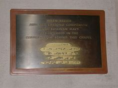 Helen Keller--National Cathedral in Washington, D.C., and her ashes were placed there next to her constant companions, Anne Sullivan and Polly Thompson.