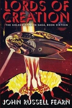 Lords of Creation: The Golden Amazon Sage, Book Sixteen, by John Russell Fearn (Paperback)