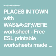PLACES IN TOWN with WAS/WERE worksheet - Free ESL printable worksheets made by teachers