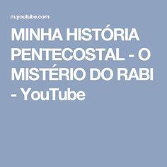 MINHA HISTÓRIA PENTECOSTAL - O MISTÉRIO DO RABI - YouTube