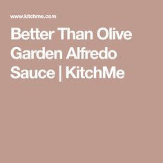 Better Than Olive Garden Alfredo Sauce | KitchMe