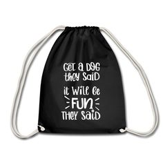 Get a dog they said it will be fun they said | Miss Lumberjack Drawstring Backpack, Backpacks, Dog, Sayings, Script Logo, Diy Dog, Lyrics, Backpack, Doggies
