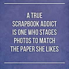 Quote - A True Scrapbook Addict... - Scrapbook.com