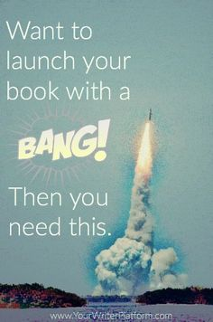 Want to Launch Your Book With a Bang? Then You Need This. | Your Writer Platform