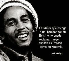 #FrasesYReflexionesSobreLasMujeres  #BobMarleyFrases: Bob Marley Frases   Sobre Las Mujeres