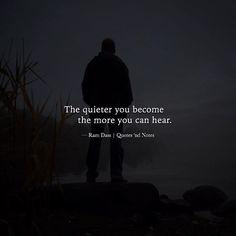 The quieter you become the more you can hear. Ram Dass via (http://ift.tt/2kjY8BK)