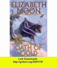 Oath of Gold (The Deed of Paksenarrion, Book 3) (9780671697983) Elizabeth Moon , ISBN-10: 0671697986  , ISBN-13: 978-0671697983 ,  , tutorials , pdf , ebook , torrent , downloads , rapidshare , filesonic , hotfile , megaupload , fileserve