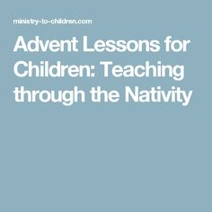 Advent Lessons for Children: Teaching through the Nativity