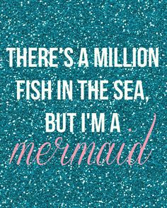 There's a million fish in the sea, but I'm a mermaid