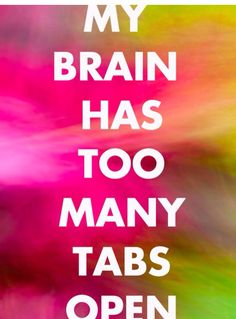 My Brain Has Too Many Tabs Open // Yeeeup. My brain is ALWAYS active. Great Quotes, Me Quotes, Funny Quotes, Inspirational Quotes, Sassy Quotes, Qoutes, Flirty Quotes, Zodiac Quotes, The Words