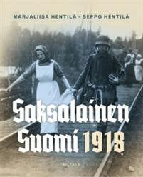 Saksalainen Suomi 1918 (Marjaliisa Hentilä, Seppo Hentilä)