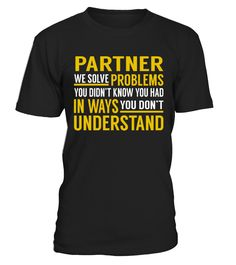 Partner - Solve Problems  partner#tshirt#tee#gift#holiday#art#design#designer#tshirtformen#tshirtforwomen#besttshirt#funnytshirt#age#name#october#november#december#happy#grandparent#blackFriday#family#thanksgiving#birthday#image#photo#ideas#sweetshirt#bestfriend#nurse#winter#america#american#lovely#unisex#sexy#veteran#cooldesign#mug#mugs#awesome#holiday#season#cuteshirt