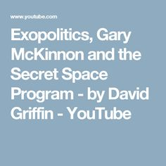 Exopolitics, Gary McKinnon and the Secret Space Program - by David Griffin - YouTube