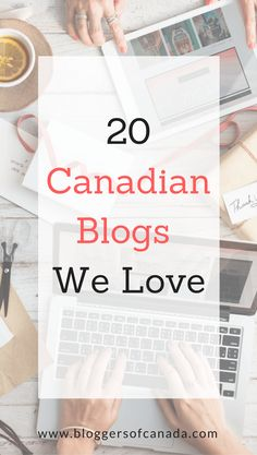 20 Canadian Bloggers We Love Bloggers of Canada