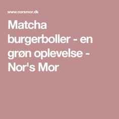 Matcha burgerboller - en grøn oplevelse - Nor's Mor