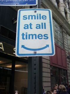 Smile at all times...:)