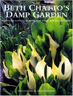 Beth Chatto's Damp Garden: Moisture-Loving Plants for Year-Round Interest: Beth Chatto, Steven Wooster