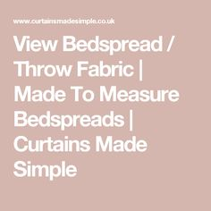 View Bedspread / Throw Fabric | Made To Measure Bedspreads | Curtains Made Simple