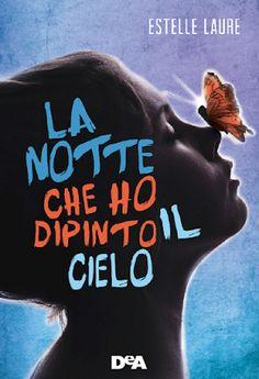 """Romance and Fantasy for Cosmopolitan Girls: Anteprima """"La Notte Che Ho Dipinto Il Cielo"""" di Es..."""