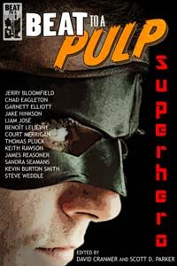 What makes a superhero? Someone with special powers ... Ordinary people doing good deeds ... Anyone with sophisticated technological gadgets and incredible agility? Superheroes can spring up from the most unexpected people in the most unusual places, and BEAT to a PULP: Superhero has gathered some of the best hardboiled and noir crime stories with a superhero bend.