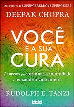 Você É a Sua Cura. 7 Passos Para Turbinar a Imunidade e Ter Saúde a Vida Inteira - 9788578815141 - Livros na Amazon Brasil