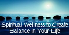 Spiritual Wellness to Create Balance in Your Life | Health Positive http://healthpositiveinfo.com/spiritual-wellness-to-create-balance-in-your-life.html