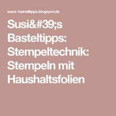 Susi's Basteltipps: Stempeltechnik: Stempeln mit Haushaltsfolien